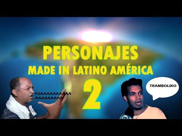🌏 PERSONAJES MADE IN LATINO AMÉRICA 2