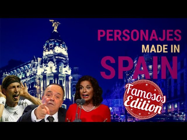 🇪🇸 PERSONAJES MADE IN SPAIN | EDICIÓN FAMOSOS