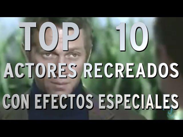 Top 10 Actores Recreados con Efectos Especiales (Rapidito)