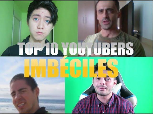 🔝 TOP 10 YOUTUBERS IMBÉCILES