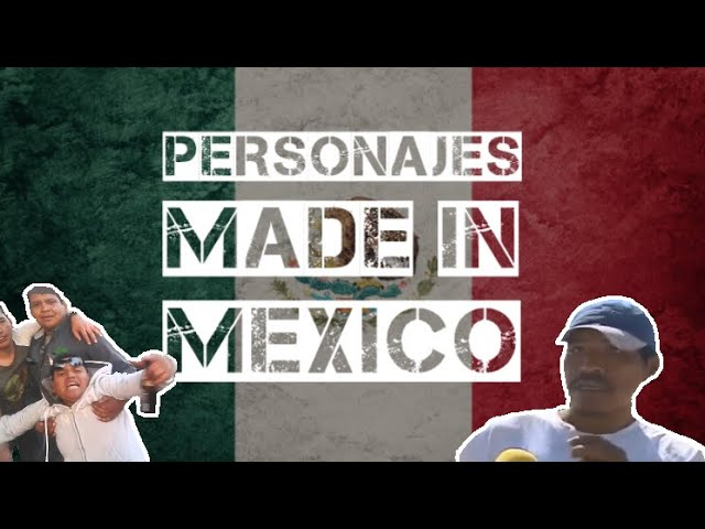 PERSONAJES MADE IN MEXICO